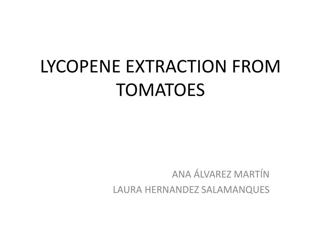 Ppt Lycopene Extraction From Tomatoes Powerpoint Presentation Free Download Id 1916847