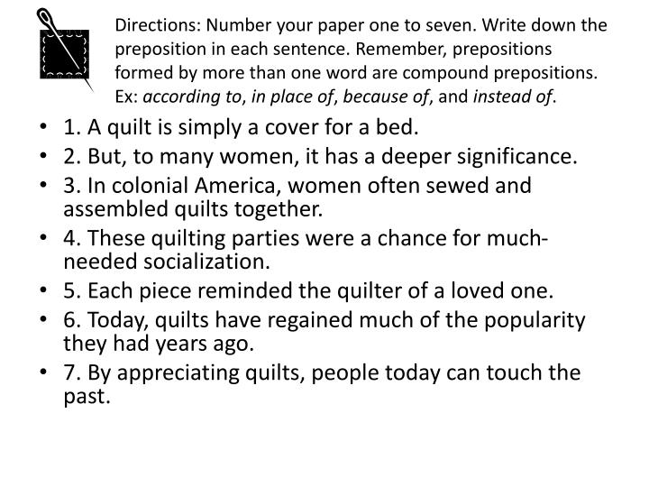 Directions: Number your paper one to seven. Write down the preposition in each sentence. Remember, p...