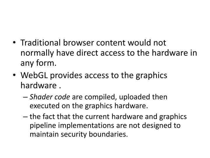 Traditional browser content would not normally have direct access to the hardware in any