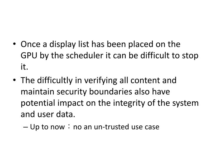 Once a display list has been placed on the GPU by the scheduler it can be difficult to stop