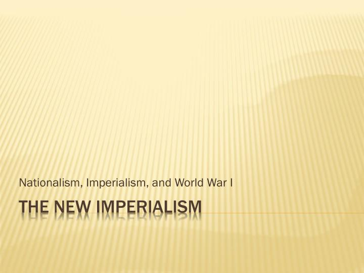 an analysis of imperialism world war i and revolution and nationalism World history and geography: the industrial revolution to the of the colonized regions of the world including imperialism in of world war i on.