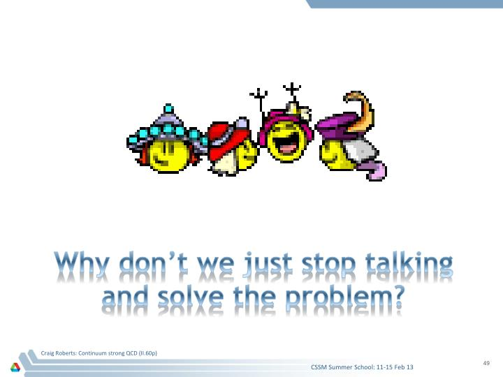 Why don't we just stop talking and solve the problem?