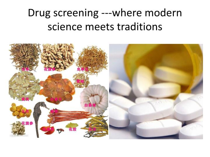 Drug screening ---where modern science meets traditions