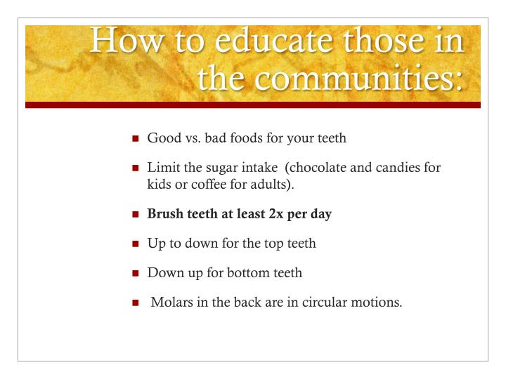 How to educate those in the communities:
