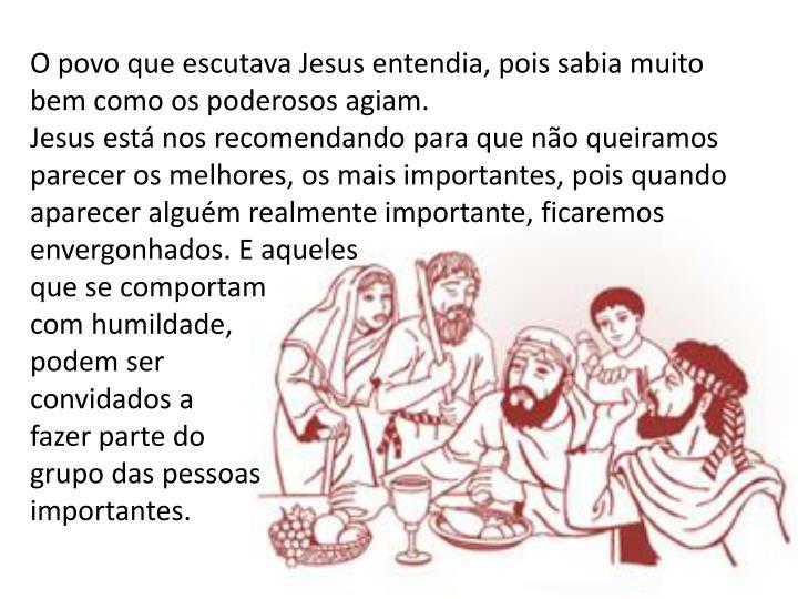 O povo que escutava Jesus entendia, pois sabia muito bem como os