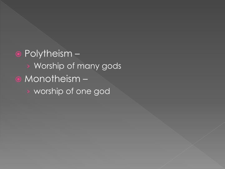 Polytheism –