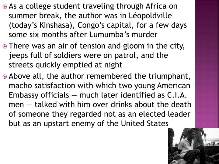 As a college student traveling through Africa on summer break, the author was in Léopoldville (today's Kinshasa), Congo's capital, for a few days some six months after Lumumba's murder