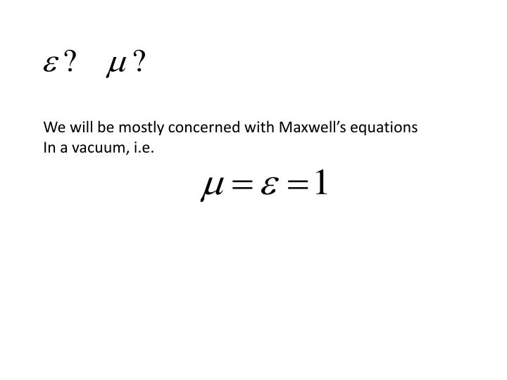 We will be mostly concerned with Maxwell's equations