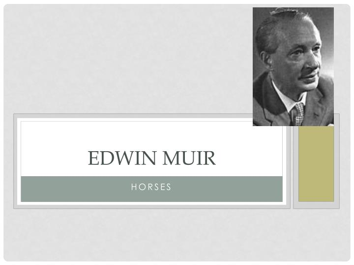 horses by edwin muir essay example The horses by edwin muir this essay the horses by edwin muir and other 64,000+ term papers, college essay examples and free essays are available now on reviewessayscom autor: review • august 26, 2010 • essay • 670 words (3 pages) • 975 views.