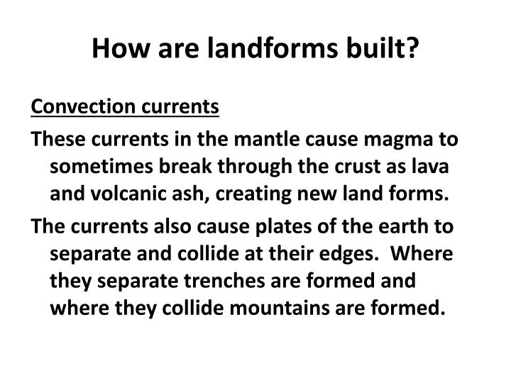 How are landforms built?