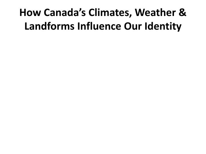 How Canada's Climates, Weather & Landforms Influence Our Identity