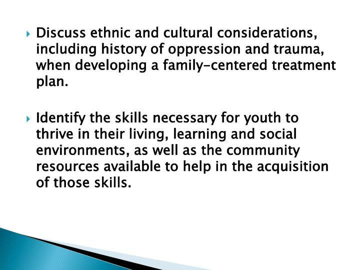 Discuss ethnic and cultural considerations, including history of oppression and trauma, when developing a family-centered treatment plan