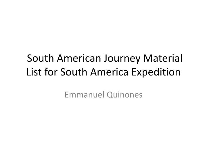 south american journey material list for south america expedition n.