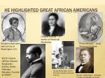 he highlighted great african americans