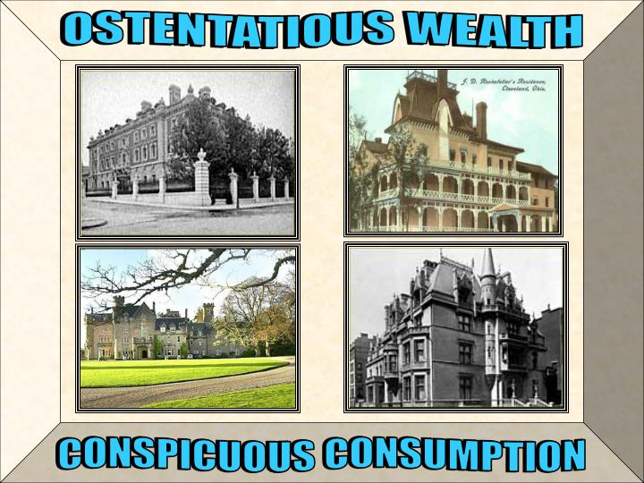 OSTENTATIOUS WEALTH