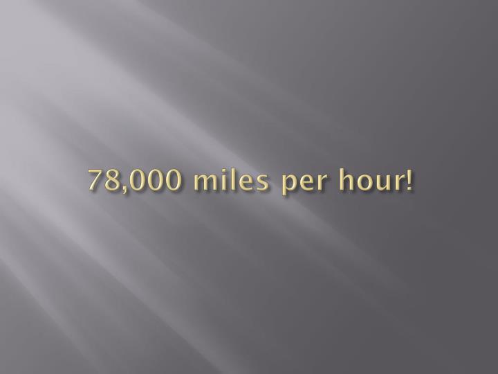 78,000 miles per hour!
