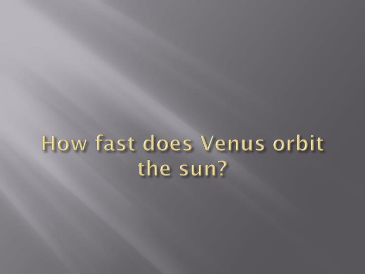 How fast does Venus orbit the sun?