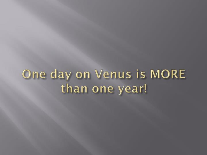 One day on Venus is MORE than one year!