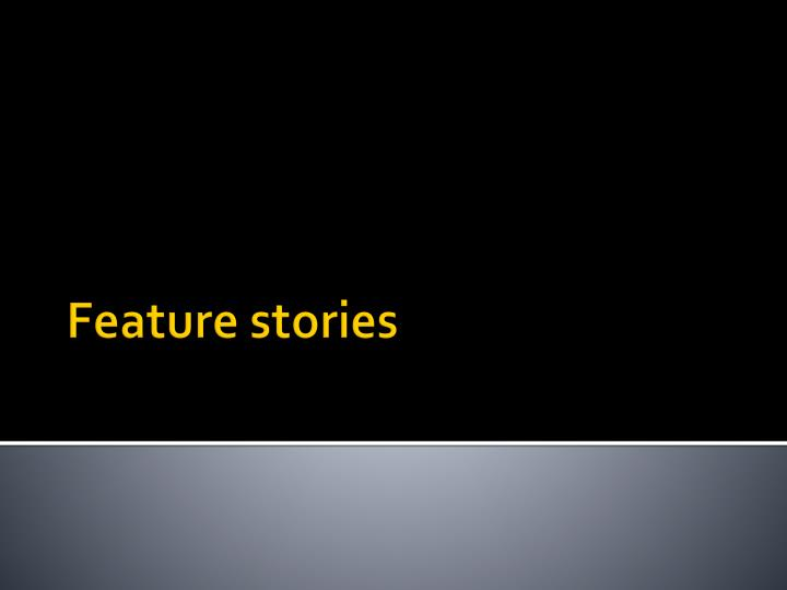 feature stories n.