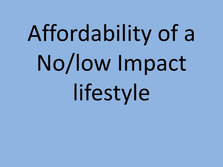 affordability of a no low impact lifestyle n.