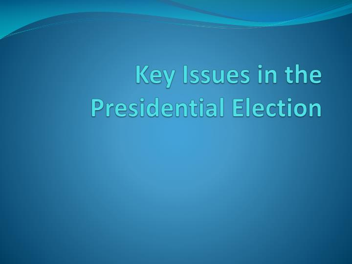 Key Issues in the Presidential Election