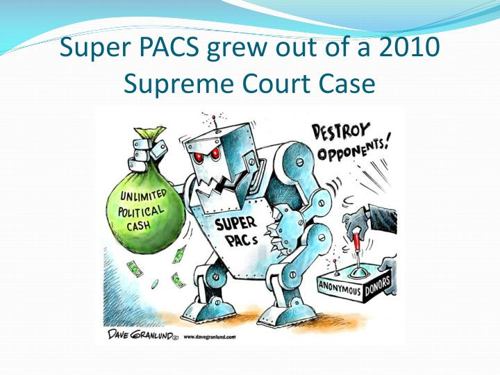 Super PACS grew out of a 2010