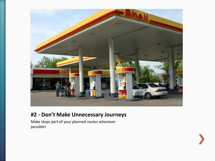 #2 - Don't Make Unnecessary Journeys