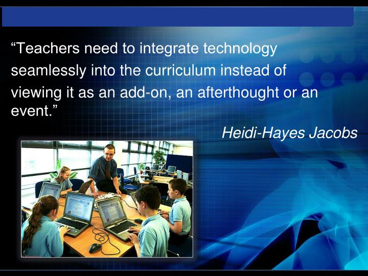 """Teachers need to integrate technology"