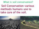 soil conservation various methods humans use to take care of the soil