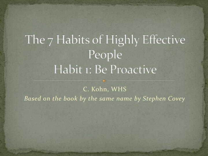 Habit 1 Be Proactive Based On The Work Of Stephen: The 7 Habits Of Highly Effective People Habit 1: Be