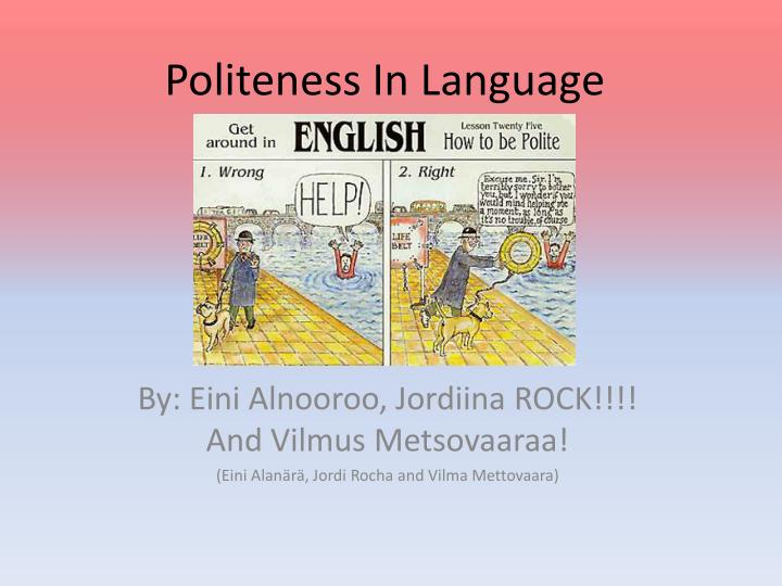 language politeness A man of measure festschrift in honour of fred karlsson, pp 322–332 liisa vilkki politeness, face and facework: current issues abstract the main purpose of this.