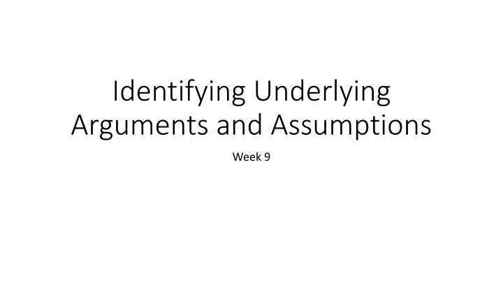 identifying underlying arguments and assumptions n.