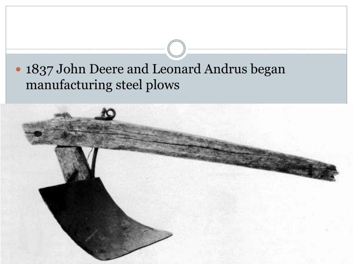 1837 John Deere and Leonard Andrus began manufacturing steel plows