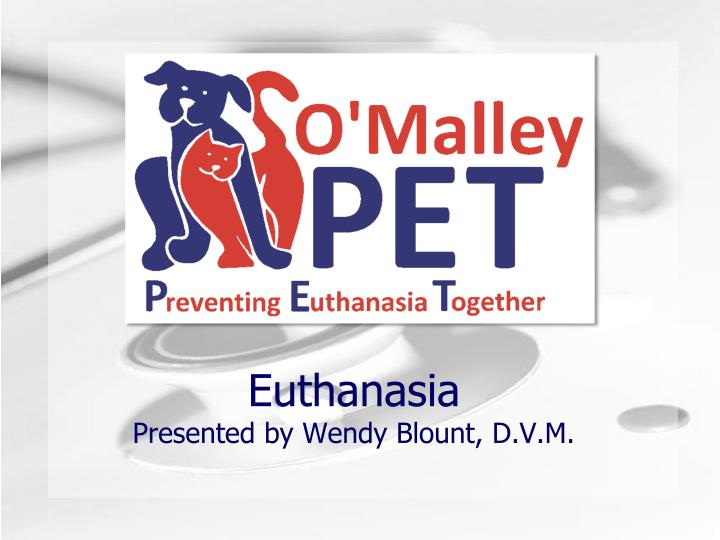 euthanasia presented by wendy blount d v m n.