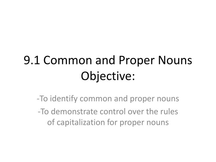 9 1 common and proper nouns objective n.