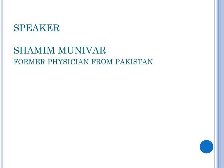 Speaker shamim munivar former physician from pakistan