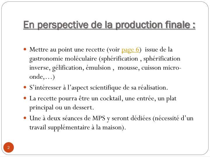 En perspective de la production finale