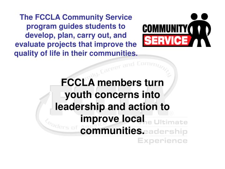 The FCCLA Community Service program guides students to develop, plan, carry out, and evaluate projects that improve the quality of life in their communities.