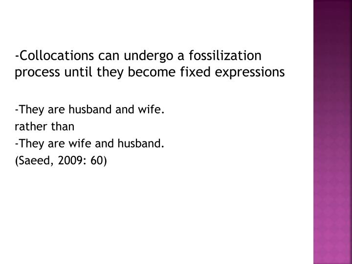 -Collocations can undergo a fossilization process until they become fixed expressions
