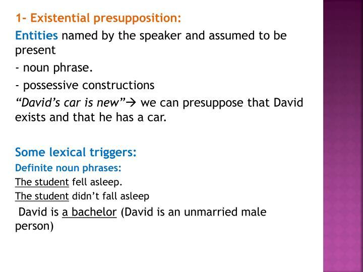 1- Existential presupposition: