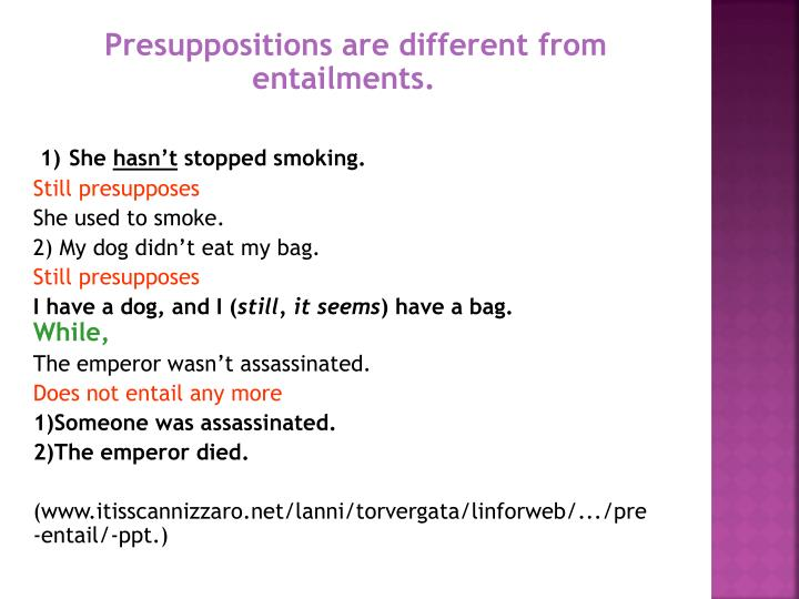 Presuppositions are different from entailments.