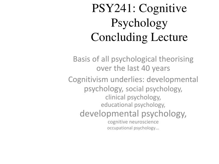 psy241 cognitive psychology concluding lecture n.