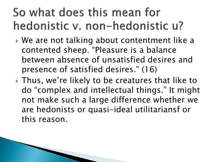 So what does this mean for hedonistic v. non-hedonistic u?