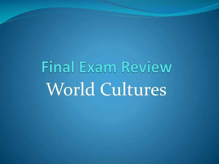 world cultures final exam terms World cultures final exam terms essays: over 180,000 world cultures final exam terms essays, world cultures final exam terms term papers, world cultures final exam terms research paper, book reports 184 990 essays, term and research papers available for unlimited access.