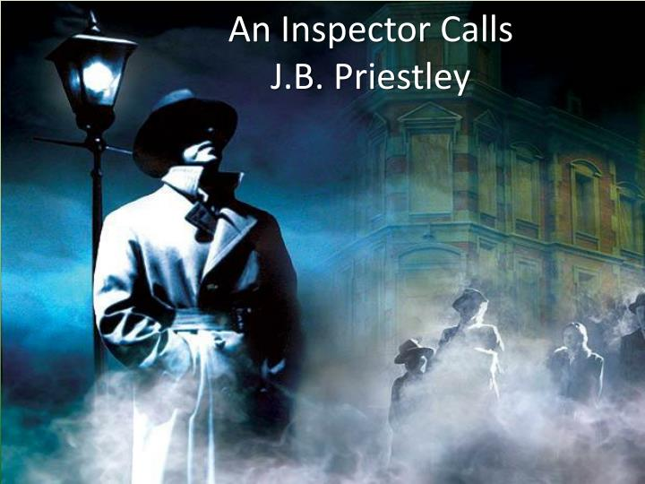 an analysis of j b priestleys play inspector calls Get an answer for 'in an inspector calls, how does jbpriestley portray his socialist views through the play' and find homework help for other an inspector calls questions at enotes.