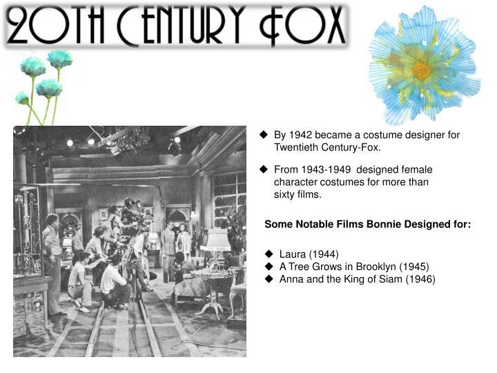 By 1942 became a costume designer for Twentieth Century-Fox.