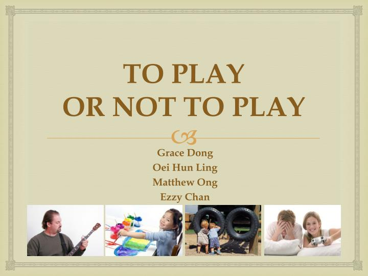 to play or not to play n.
