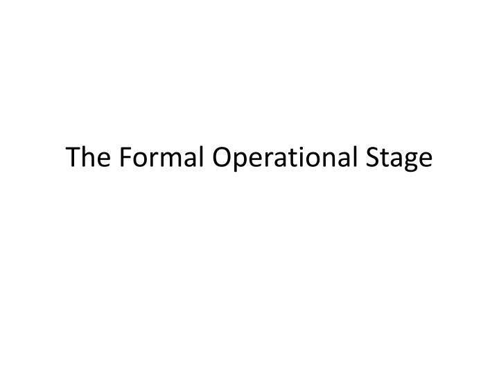 The formal operational stage