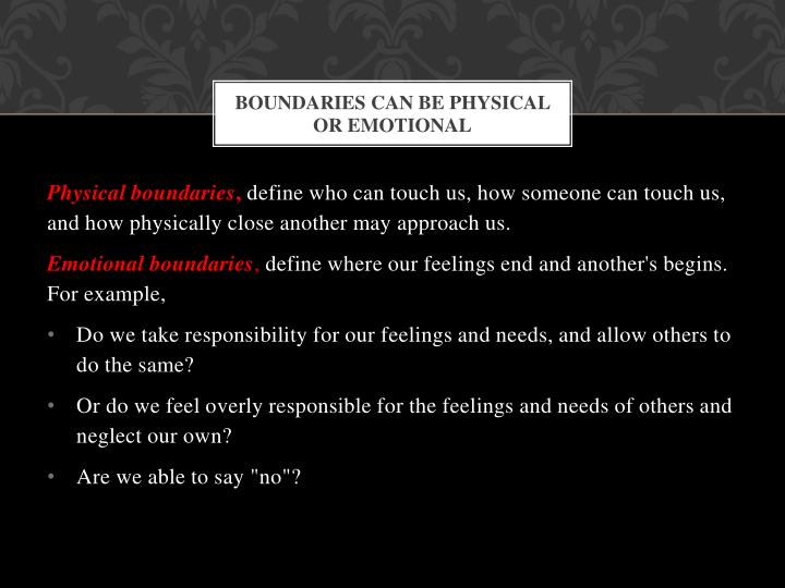 Boundaries can be physical or emotional