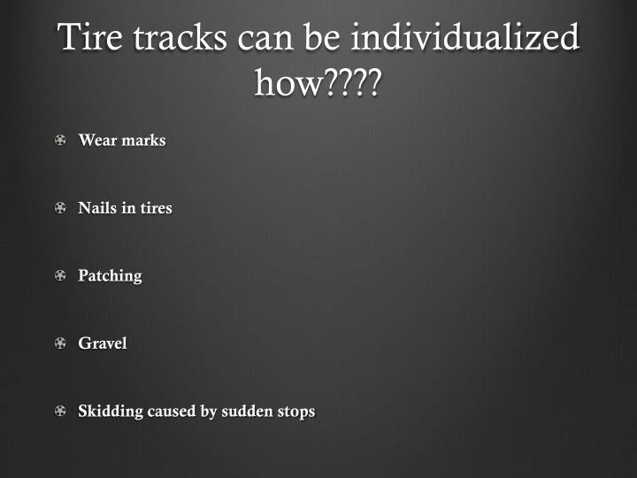 Tire tracks can be individualized how????